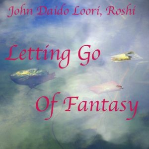 Letting Go of Fantasy Audiobook By John Daido Loori Roshi cover art