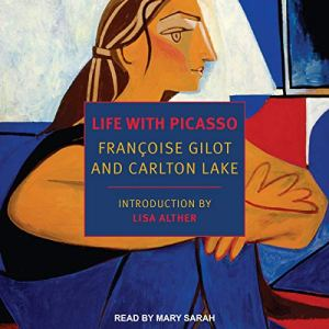 Life with Picasso Audiobook By Francoise Gilot, Carlton Lake, Lisa Alther - introduction cover art