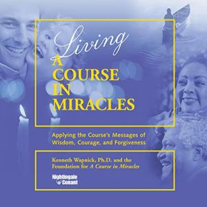 Living 'A Course in Miracles' Audiobook By Kenneth Wapnick Ph.D. cover art