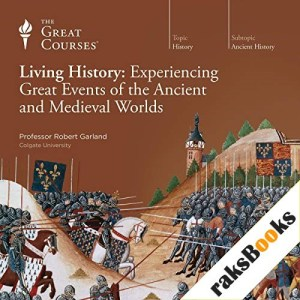 Living History: Experiencing Great Events of the Ancient and Medieval Worlds Audiobook By Robert Garland, The Great Courses cover art