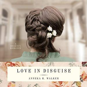 Love in Disguise Audiobook By Anneka R. Walker cover art