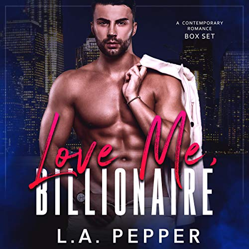 Love Me Billionaire: A Contemporary Romance Bad Boy Boxset Audiobook By L.A. Pepper cover art