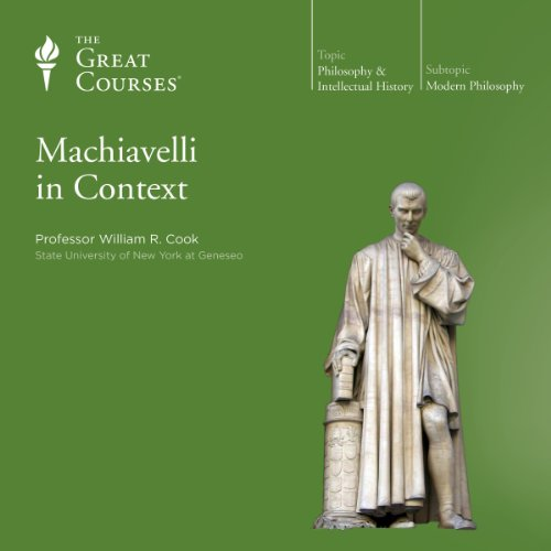Machiavelli in Context Audiobook By William R. Cook, The Great Courses cover art
