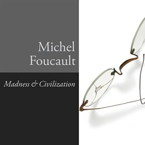 Madness and Civilization Audiobook By Michel Foucault cover art