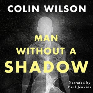 Man Without a Shadow Audiobook By Colin Wilson, Colin Stanley - introduction cover art