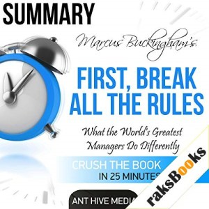 Marcus Buckingham's First Break All the Rules: What the World's Greatest Managers Do Differently Summary Audiobook By Ant Hive Media cover art