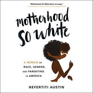 Motherhood So White Audiobook By Nefertiti Austin cover art