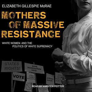 Mothers of Massive Resistance Audiobook By Elizabeth Gillespie McRae cover art