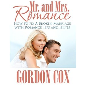 Mr. And Mrs. Romance: How to Fix A Broken Marriage with Romance Tips and Hints Audiobook By Gordon Cox cover art