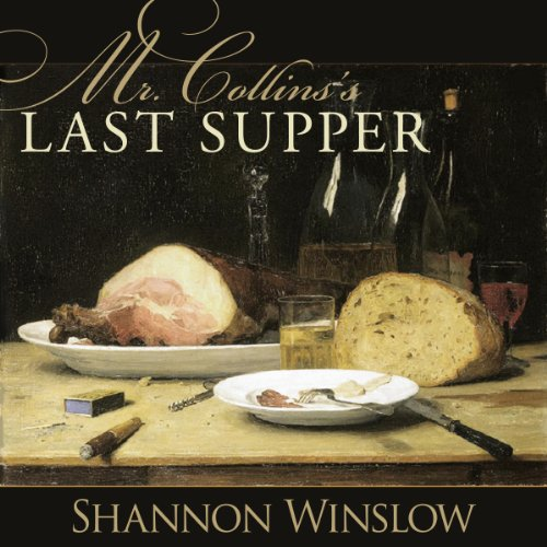 Mr. Collins's Last Supper Audiobook By Shannon Winslow cover art