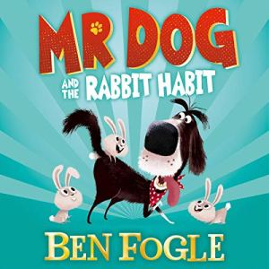 Mr Dog and the Rabbit Habit (Mr Dog) Audiobook By Ben Fogle cover art