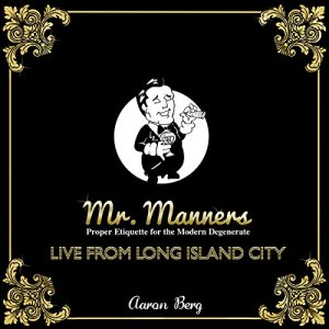 Mr. Manners - Live from Long Island City Audiobook By Aaron Berg cover art