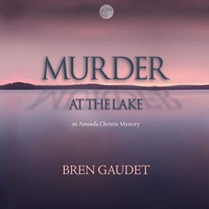 Murder at the Lake Audiobook By Bren Gaudet cover art