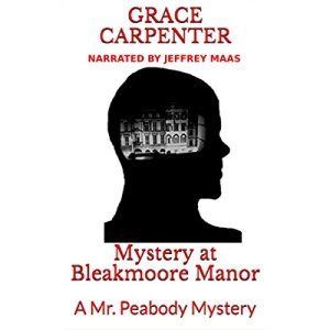 Mystery at Bleakmoore Manor: A Mr. Peabody Mystery Audiobook By Grace Carpenter cover art