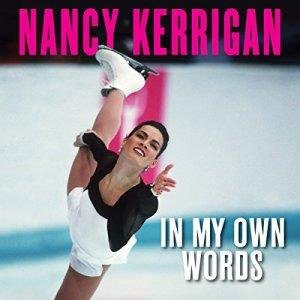 Nancy Kerrigan: In My Own Words Audiobook By Nancy Kerrigan cover art