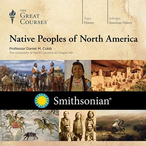 Native Peoples of North America Audiobook By Daniel M. Cobb, The Great Courses cover art