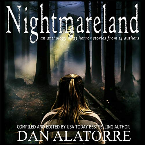 Nightmareland: A Horror Anthology with 23 Stories from 14 Authors Audiobook By Dan Alatorre, Robbie Cheadle, Ellen Best, Kaye Booth, Betty Valentine, Alana Turner, Christine Valentor, Nick Vossen, Victoria Clapton, A. M. Andrus cover art