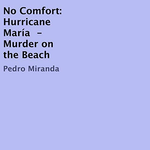 No Comfort: Hurricane María Audiobook By Pedro Miranda cover art
