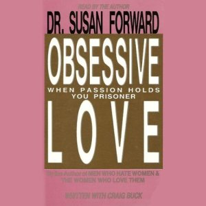 Obsessive Love Audiobook By Dr. Susan Forward cover art