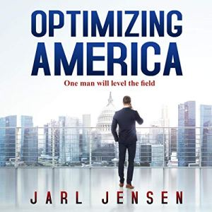 Optimizing America: One Man Will Level the Field Audiobook By Mr. Jarl B Jensen cover art