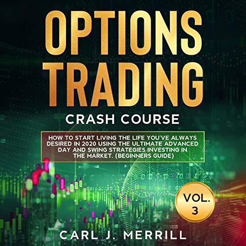 Options Trading Crash Course: Vol. 3 Audiobook By Carl J. Merrill cover art