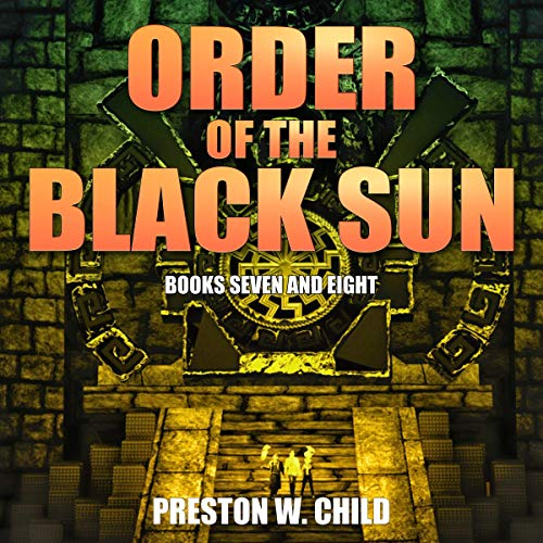 Order of the Black Sun Books Seven and Eight Audiobook By Preston W. Child cover art