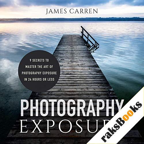 Photography Exposure Audiobook By James Carren cover art