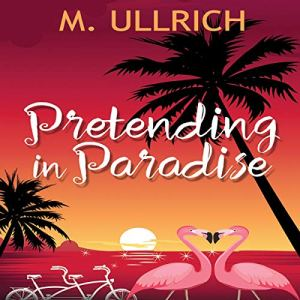 Pretending in Paradise Audiobook By M. Ullrich cover art