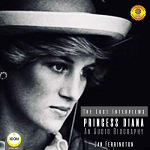 Princess Diana: The Lost Interviews - An Audio Biography Audiobook By Geoffrey Giuliano cover art