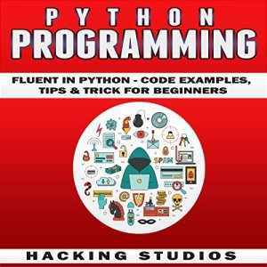 Python Programming: Fluent in Python Audiobook By Hacking Studios cover art