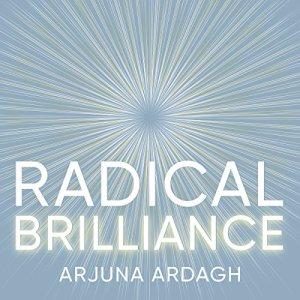 Radical Brilliance Audiobook By Arjuna Ardagh cover art