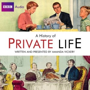 Radio 4's A History of Private Life Audiobook By Amanda Vickery, Simon Tcherniak cover art