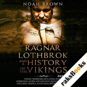 Ragnar Lothbrok and a History of the Vikings Audiobook By Noah Brown cover art