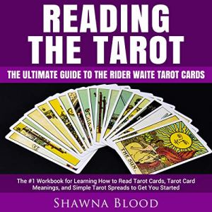 Reading the Tarot: The Ultimate Guide to the Rider Waite Tarot Cards Audiobook By Shawna Blood cover art
