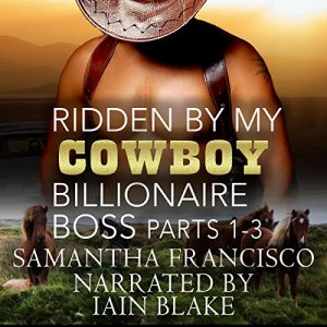 Ridden by My Cowboy Billionaire Boss, Parts 1-3 Audiobook By Samantha Francisco cover art