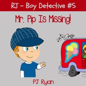 RJ - Boy Detective #5: Mr. Pip Is Missing! Audiobook By PJ Ryan cover art