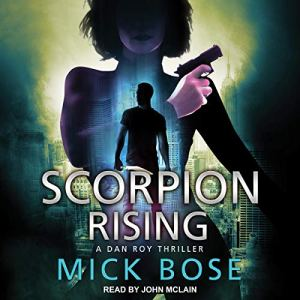 Scorpion Rising: A Dan Roy Thriller Audiobook By Mick Bose cover art