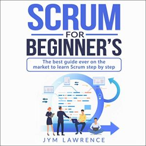 Scrum for Beginner's Audiobook By Jym Lawrence cover art