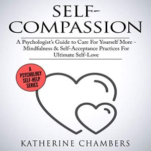 Self-Compassion: A Psychologist's Guide to Care for Yourself More Audiobook By Katherine Chambers cover art