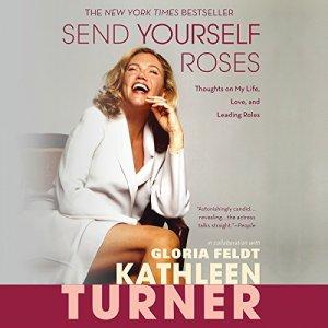 Send Yourself Roses Audiobook By Kathleen Turner, Gloria Feldt cover art