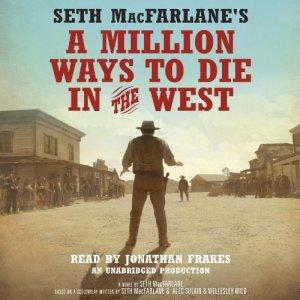 Seth MacFarlane's A Million Ways to Die in the West Audiobook By Seth MacFarlane cover art
