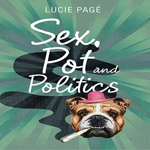 Sex, Pot and Politics Audiobook By Lucie Pagé cover art