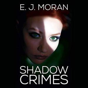Shadow Crimes Audiobook By E. J. Moran cover art