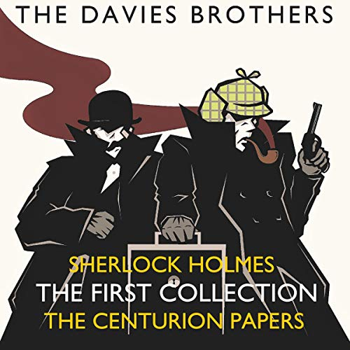 Sherlock Holmes - The Centurion Papers: The First Collection Audiobook By The Davies Brothers cover art