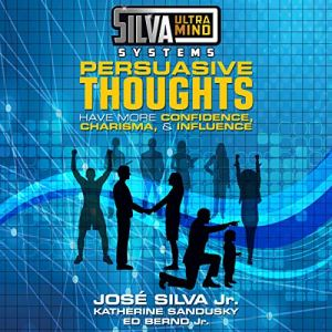 Silva Ultramind Systems Persuasive Thoughts Audiobook By Jose Silva Jr., Katherine Sandusky, Ed Bernd Jr. cover art