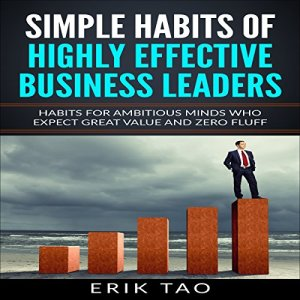 Simple Habits of Highly Effective Business Leaders Audiobook By Erik Tao cover art