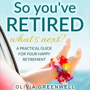 So You've Retired - What's Next? Audiobook By Olivia Greenwell cover art