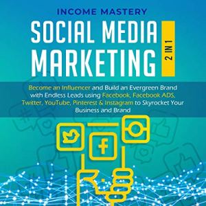 Social Media Marketing: 2 in 1 Audiobook By Income Mastery cover art