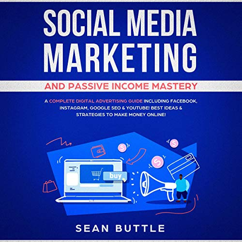 Social Media Marketing and Passive Income Mastery Audiobook By Sean Buttle cover art