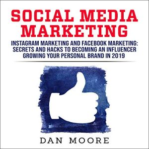 Social Media Marketing: Instagram Marketing and Facebook Marketing Audiobook By Dan Moore cover art